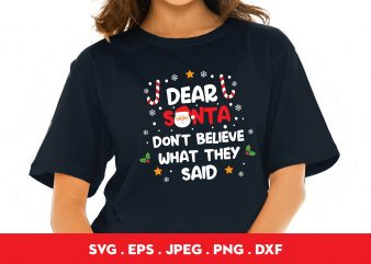 Dear Santa Don't Believe What They Said t shirt design for purchase