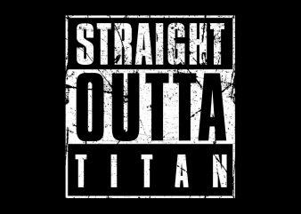 Straight Outta Titan T-Shirt Design for Commercial Use