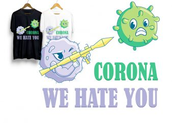 Corona We Hate You, Fuck You Corona, Stop Corona Stay Inside And Start Playing Video Games, Corona Out, Corona Not Allowed, Stay At Home T-Shirt Design for Commercial Use