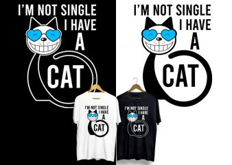 I Am Not Single I Have A Cat T-Shirt Design for Commercial Use