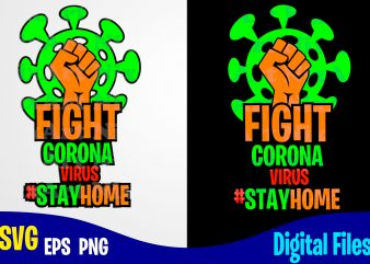 Fight corona virus #stayhome, COVID-19, covid, Quarantine, selfisolation, Corona, covid, Funny Corona virus design svg eps, png files for cutting machines and print t shirt designs for sale t-shirt design png