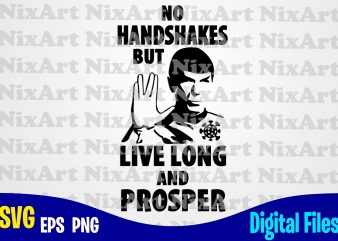 No Handshakes but Long Live Prosper, star trek, spok, Handshakes, Corona, covid, Funny Corona virus design svg eps, png files for cutting machines and print t shirt designs for sale t-shirt design png