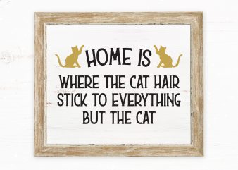 Home Is Where The Cat Hair Stick To Everything But The Cat graphic t-shirt design