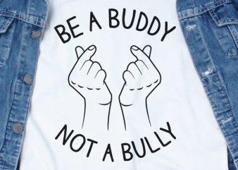 Be a Buddy Not a Bully SVG – Buddy – Bully – Funny Tshirt Design