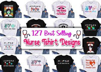 127 Best selling Nurse Tshirt designs Bundle