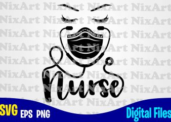 Nurse, coronavirus, Quarantine, covid, nurse svg, Corona, covid, Funny Nurse design svg eps, png files for cutting machines and print t shirt designs for sale t-shirt design png