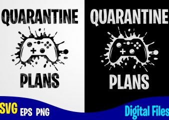 Quarantine Plans, Gamer, Gamer svg, Quarantine svg, Gamepad, Corona, Coronavirus, Funny Quarantine design svg eps, png files for cutting machines and print t shirt designs for sale t-shirt design png