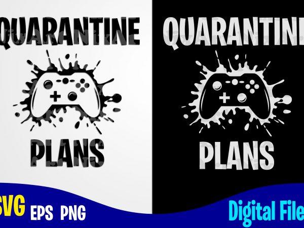 Quarantine Plans, Gamer, Gamer svg, Quarantine svg, Gamepad, Corona, Coronavirus, Funny Quarantine design svg eps, png files for cutting machines and print t shirt designs for sale t-shirt design png