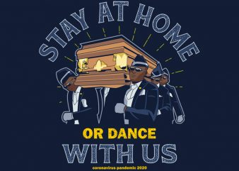 STAY AT HOME OR DANCE WITH US t shirt design template