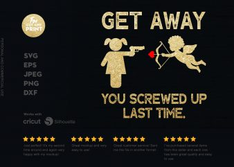 Get away! You screwed up last time t shirt design for download