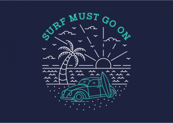 Surf Must Go On ready made tshirt design