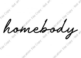 Homebody SVG, Weekend SVG, Homebody png, Homebody graphic t-shirt design
