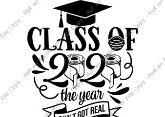 Class Of 2020 the year shit got real svg, Class Of 2020 Svg, Class Of 2020 Just Got Real Svg, Toilet Paper Svg, Got Real Svg, Graduate Svg, Senior Svg t shirt design template