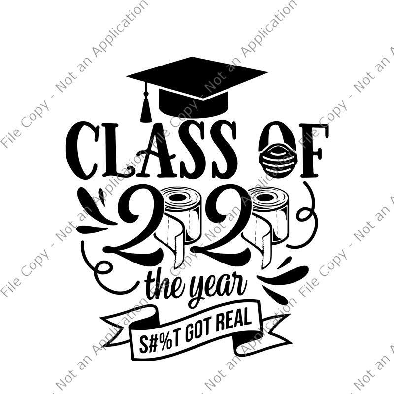 Class Of 2020 The Year Shit Got Real Svg Class Of 2020 Svg Class Of 2020