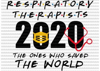 Respiratory Therapist 2020 The One Who Saved The World svg, Nurse svg, png, dxf, eps, ai file ready made tshirt design