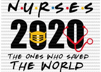 Nurses 2020 The Ones Who Saved The World svg, Nurses Hero svg, Nurses svg, Nurses vector, svg, png, dxf, eps, ai file ready made tshirt design