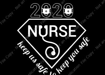 2020 nurse keep us safe to keep you safe svg, 2020 nurse keep us safe to keep you safe , Nurse 2020 SVG, Nurse svg, 2020 RN svg, Nurse 2020, Nurse 2020 png graphic t-shirt design