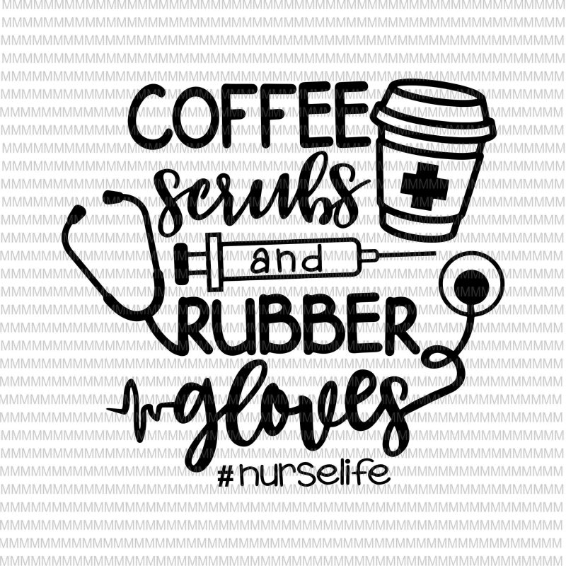 Coffee Scrubs And Rubber Gloves Svg Nurse Svg Nurse Life Svg Nurse Shirt Svg Nurse Quote Svg Cricut Cut File Eps Png Dxf Files Buy T Shirt Design Buy T Shirt Designs