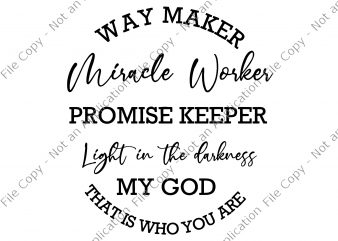 Waymaker SVG, Miracle Worker SVG, Way maker miracle worker promise keeper light in the darknes SVG, Way maker miracle worker promise keeper light in the darknes PNG, Way maker miracle worker promise keeper light in the darknes print ready t shirt design