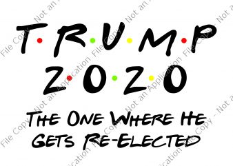 Trump 2020 svg, Trump 2020, The One Where He Gets Re-Elected, Trump 2020 Quarantined, Quarantined 2020 svg, Trump Toilet Paper Mask svg buy t shirt design