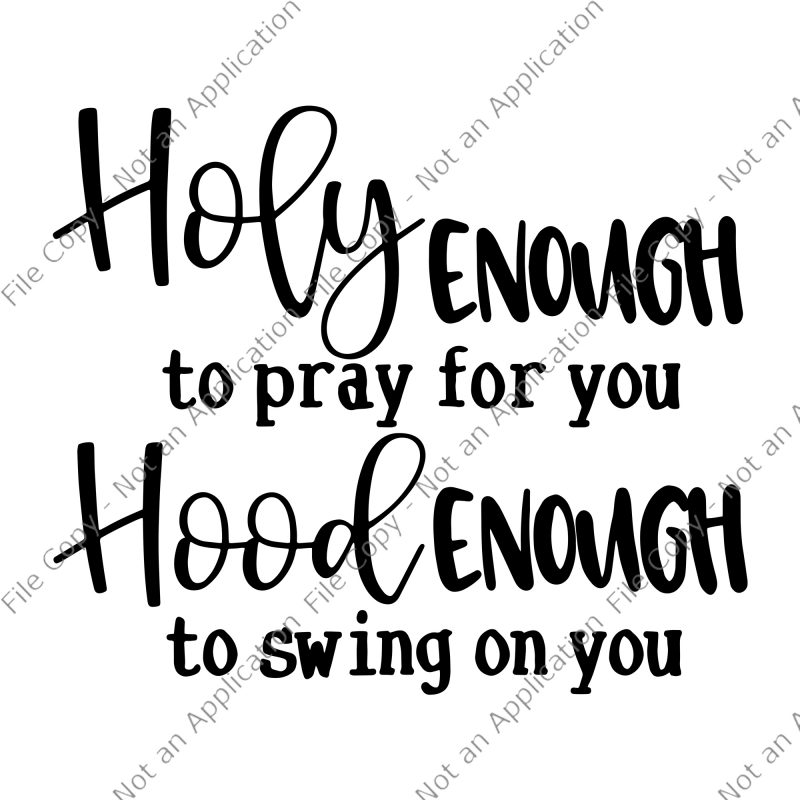 Holy enough to pray for you svg, Holy enough to pray for you, Holy enough to swing on you svg, Holy enough to swing on you t-shirt design for commercial use