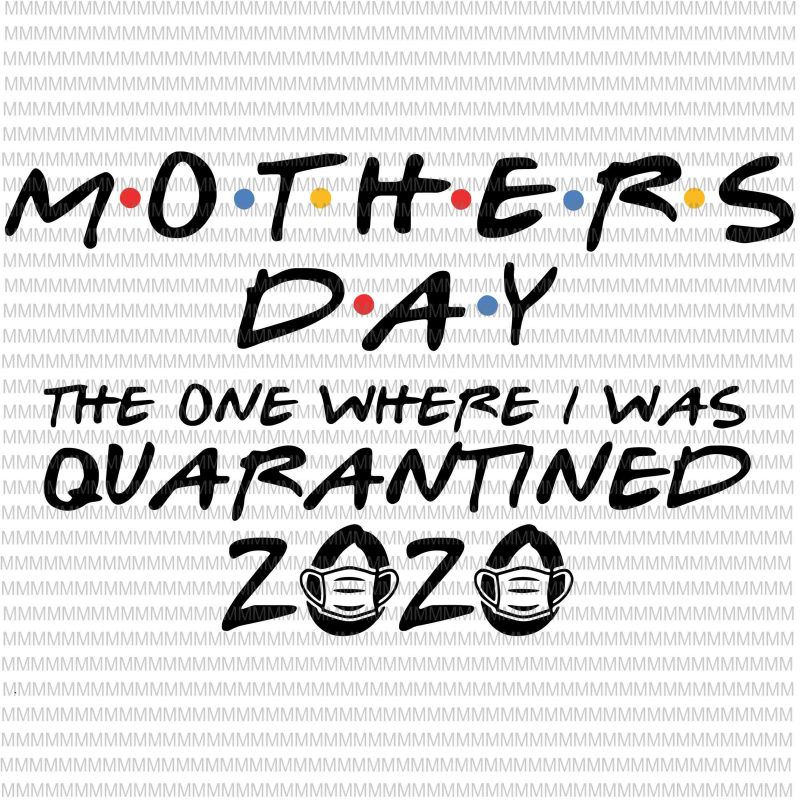 Free This svg cut file can be used by cutting software, such as cricut design space, silhouette studio, sure cuts a lot, canvas and other cutting software. Mothers Day Svg 2020 Svg The One Where I Was Quarantined Quarantine Svg Funny Svg Eps Png Cut File Cutting Files T Shirt Design For Sale Buy T Shirt Designs SVG, PNG, EPS, DXF File