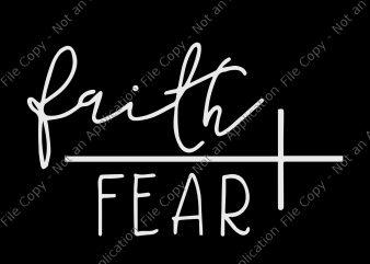 Faith over fear svg, Faith over fear png, Faith over fear design graphic t-shirt design