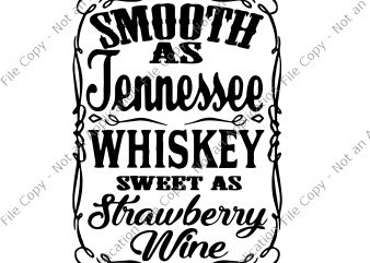 Smooth As Tennessee Whiskey Sweet As Strawberry Wine PNG, Smooth As Tennessee Whiskey Sweet As Strawberry Wine, Smooth As Tennessee Whiskey Sweet As Strawberry Wine Svg, Whiskey Svg shirt design png t shirt design for download