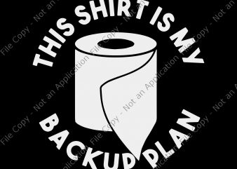 This shirt is my back up plan svg, This shirt is my back up plan, This shirt is my back up plan png, This shirt is my back up plan design t-shirt design for commercial use