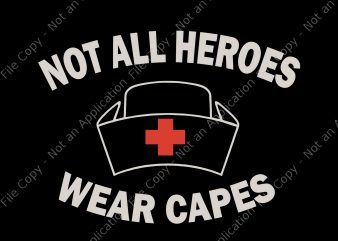 not all heroes wear capes svg, not all heroes wear capes, not all heroes wear capes png, nurse svg, nurse, nurse 2020 svg, nurse shirt design png