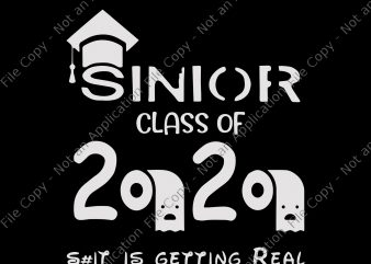 Sinior class of 2020 shit is getting real svg, Sinior class of 2020 shit is getting real , senior 2020 svg, senior 2020 shirt design png ready made tshirt design