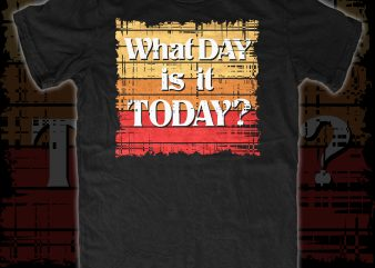 What day is it Today? buy t shirt design for commercial use