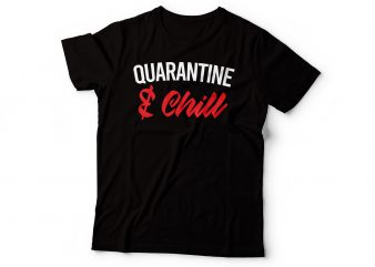 Quarantine and chill graphic t-shirt design | corona tshirt design
