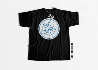 Be Cool Typography ready made tshirt design