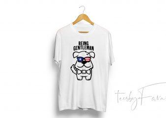 Being Gentleman | American | Col Tshirt | Dogs, Pet T shirt design