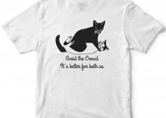 Avoid the Crowd. It's better for both us, funny cat design for t shirt