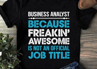 Business Analyst Because Freakin Awesome Is Not An Official Job Title SVG, Funny SVG graphic t-shirt design