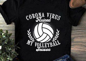 Corona Virus Ruined My Volleyball Season, Covid, Sport EPS SVG PNG DXF digital download print ready t shirt design