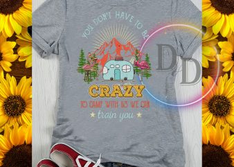 You don't have to be Crazy to camp with us we can train you camping social distancing virus corona print ready t shirt design