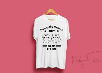 Driving my husband crazy, one cat at a time quote t shirt design