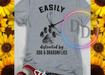 Easily distracted by Dog and Dragonflies Dog Paw design for t shirt