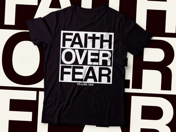 faith over fear psalm 118:6 |bible quote | christian t-shirt design