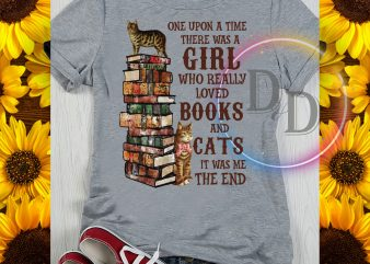 One Upon a Time There Was A Girl Who Really Loved Books and Cats It was me the end buy t shirt design