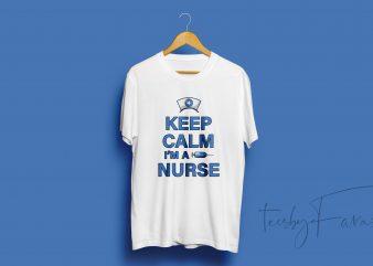 Keep Calm I am a Nurse T Shirt design