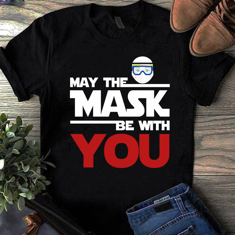 May The Mask Be With You SVG, Coronavirus SVG, COVID 19 SVG t-shirt design for commercial use