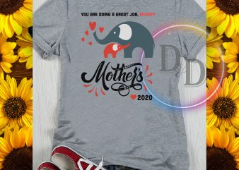 You are Doing A Great Job Mommy Mother's Happy day 2020 t shirt design template