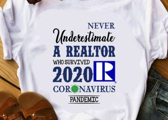 Never Underestimate a Realtor Who Survived 2020 Coronavirus Pandemic, Covid 19 t shirt design for purchase