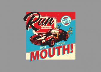 run your car not your mouth ready made tshirt design