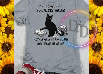 I love Social Distancing BLack Cat Just Give me a good book coffee and leave me alone t-shirt design for commercial use