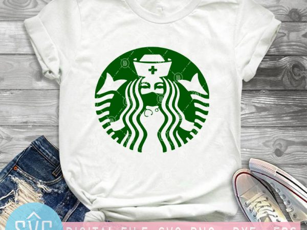 Starbuck Coffee Nurse Svg Nurse 2020 Svg Covid 19 Svg Coronavirus Svg Starbucks Svg Shirt Design Png Buy T Shirt Designs